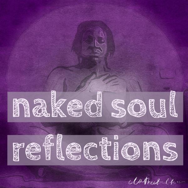 naked soul reflections