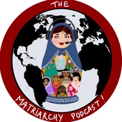 The Matriarchy Podcast