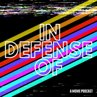 In Defense of: A Movie Podcast podcast