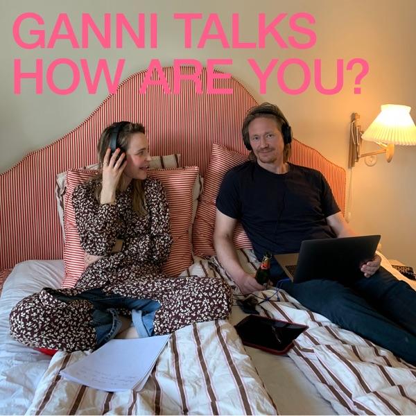 GANNI TALKS - HOW ARE YOU?