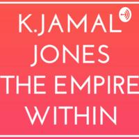 K.Jamal Jones -The Empire Within podcast