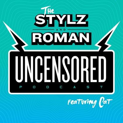 The Stylz & Roman UNCENSORED Podcast featuring Cat!:Stylz & Roman