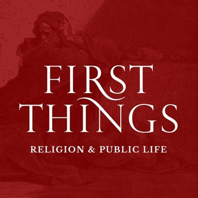 First Things Podcast:First Things
