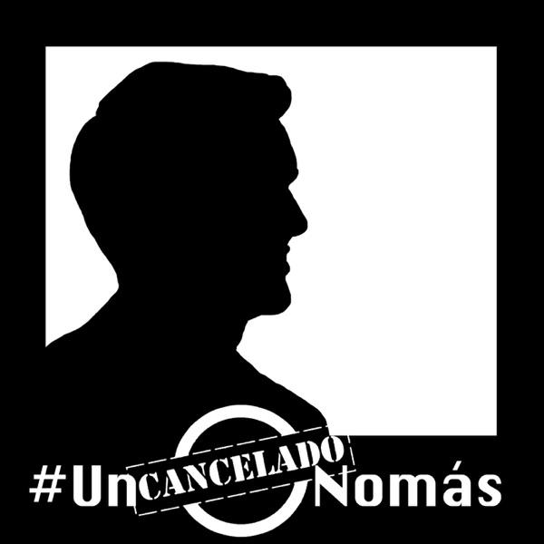 #UnCanceladoNomás