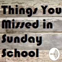 Things You Missed in Sunday School podcast