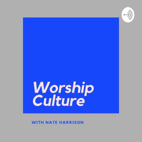 Worship Culture with Nate Harrison