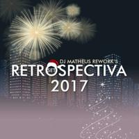 RETROSPECTIVA 2017 by DJ MATHEUS REWORK'S podcast