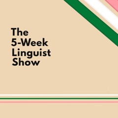 The 5-Week Linguist Show – Real Life Language