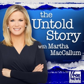 The Untold Story with Martha MacCallum on Apple Podcasts