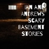Ian and Andrews Scary Basement Stories