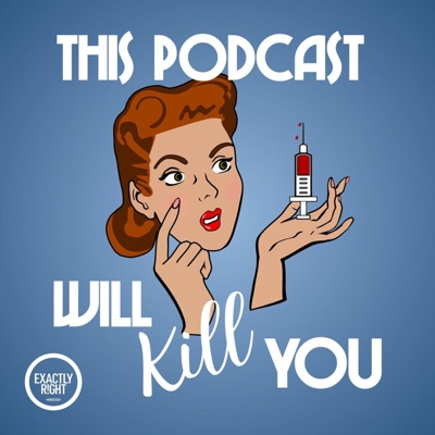 This Podcast Will Kill You:Exactly Right