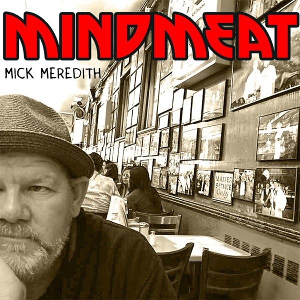 Mindmeat with Mick Meredith