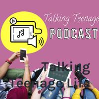 Talking Teenage Life podcast