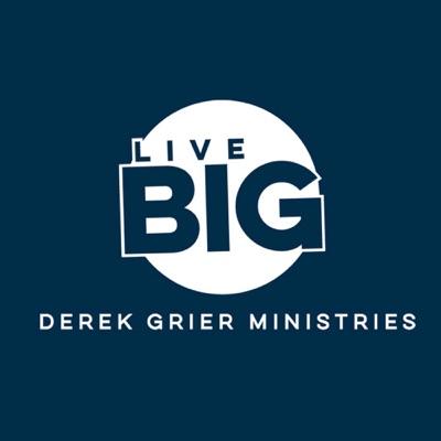 Dr. Derek Grier's Live Big Podcast:Dr. Derek Grier's