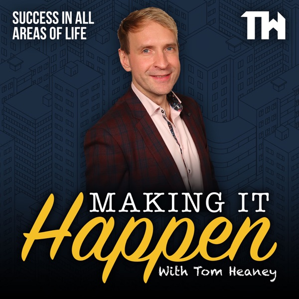 Making It Happen With Tom Heaney