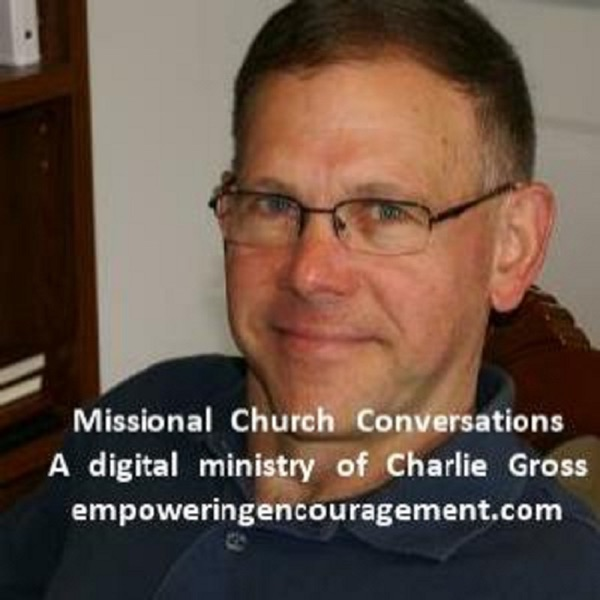 Missional Church Conversations - The Digital Ministry of Charlie Gross