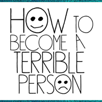 How To Become A Terrible Person podcast