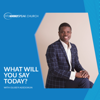What Will You Say Today? With Oluseyi Adedokun podcast