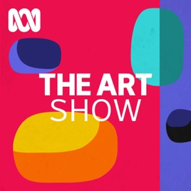 The Art Show - ABC RN on Apple Podcasts