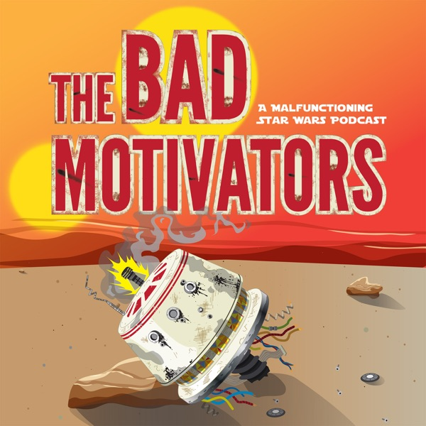 The Bad Motivators: A Malfunctioning Star Wars Podcast