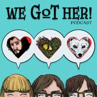 We GoT Her! podcast