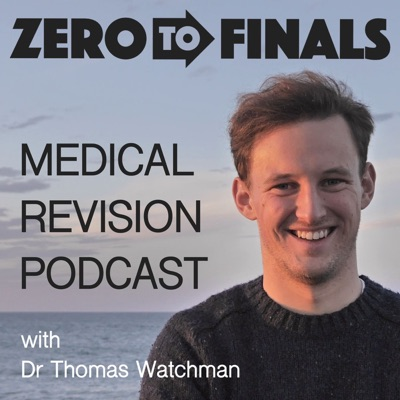 The Zero to Finals Medical Revision Podcast:Thomas Watchman