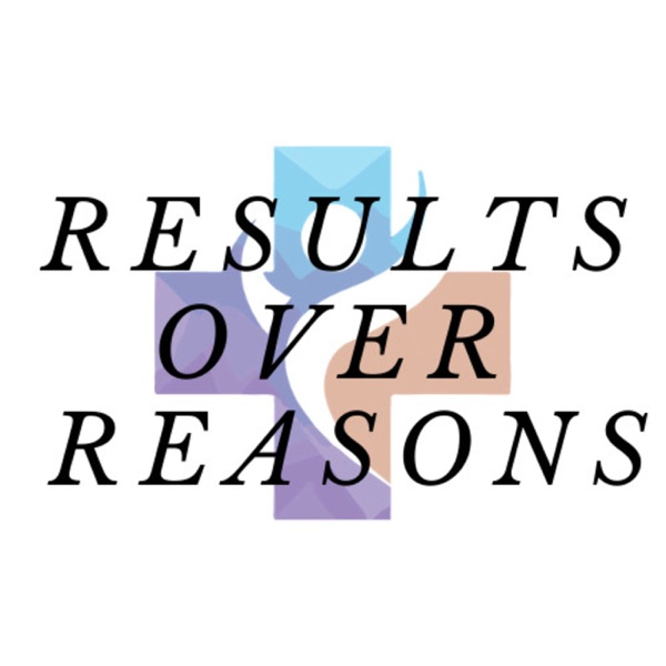 Results Over Reasons