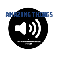 Amazing Things: a Roosevelt Elementary podcast podcast