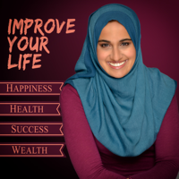 Improve Your Life: Happiness Health Success Wealth podcast