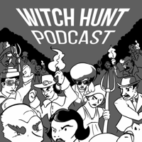 Witch Hunt Podcast podcast