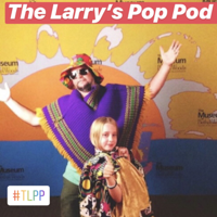 The Larrys Pop Pod! podcast