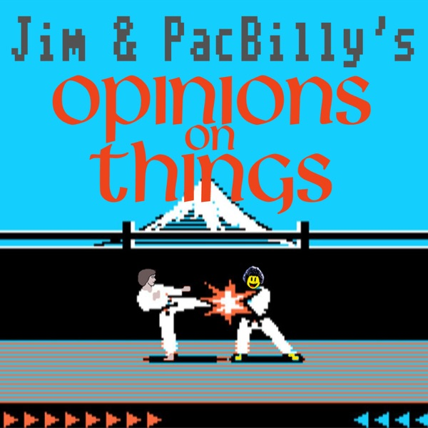 Jim and PacBilly's Opinions on Things