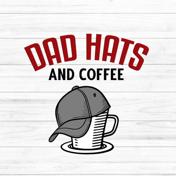 The Dad Hats and Coffee Podcast