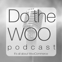 Do the Woo - A WooCommerce Podcast podcast