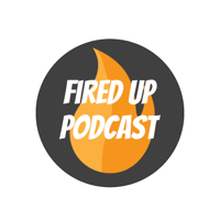 Fired Up Podcast podcast
