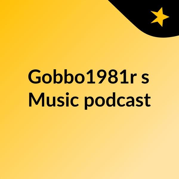 Gobbo1981r's Music podcast