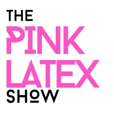 The Pinklatex Show