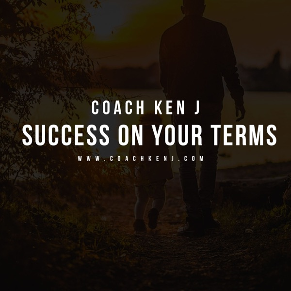 Coach Ken J - Success On Your Terms