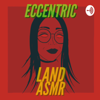 Eccentric Land ASMR podcast