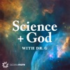 Science + God with Dr. G