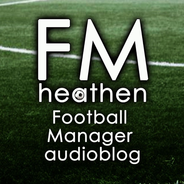 FMHeathen Football Manager audioblog