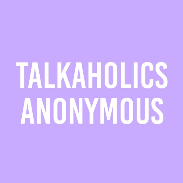 Talkaholics Anonymous
