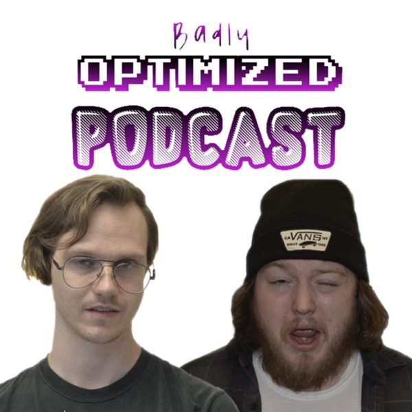 Badly Optimized Podcast