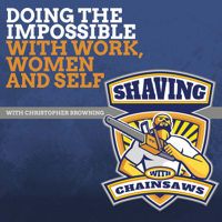 Shaving With Chainsaws: Man fuel for life podcast