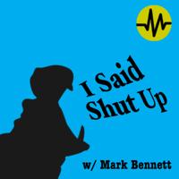 I Said Shut Up podcast