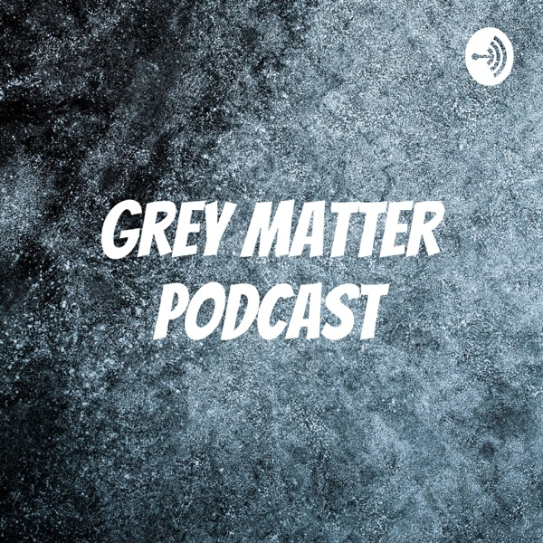 Grey Matter Podcast