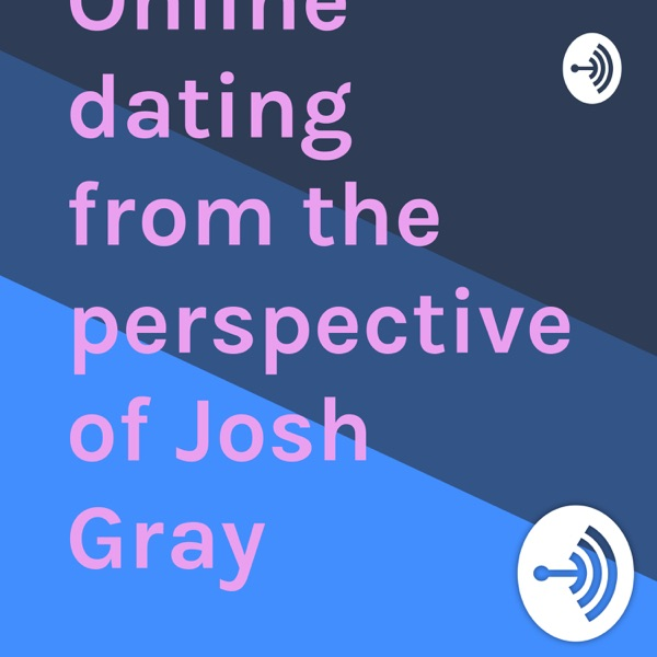 Online dating from the perspective of Josh Gray