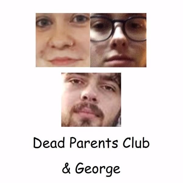 Dead Parents Club & George