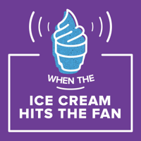 When the Ice Cream Hits the Fan podcast