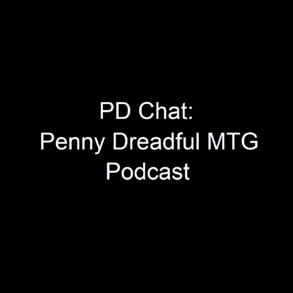 PD Chat - Penny Dreadful MTG Podcast